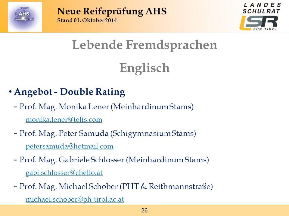 26 Neue Reifeprüfung AHS Stand 01. Oktober 2014 Lebende Fremdsprachen Englisch Angebot - Double Rating - Prof. Mag. Monika Lener (Meinhardinum Stams)