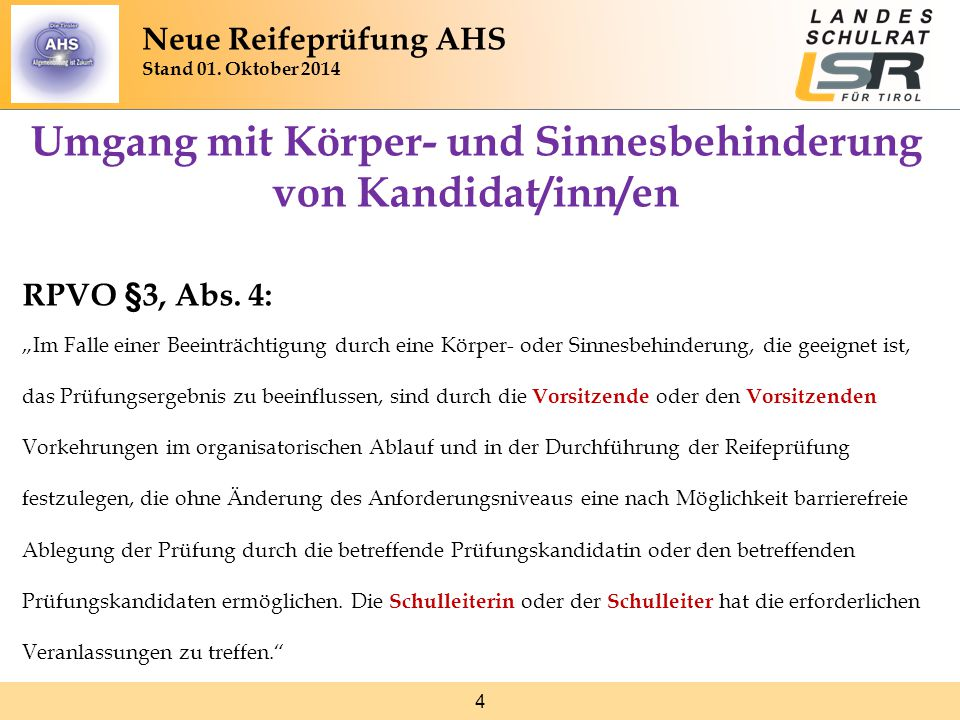 """4 Umgang mit Körper- und Sinnesbehinderung von Kandidat/inn/en RPVO §3, Abs. 4: """"Im Falle einer Beeinträchtigung durch eine Körper- oder Sinnesbehinde"""
