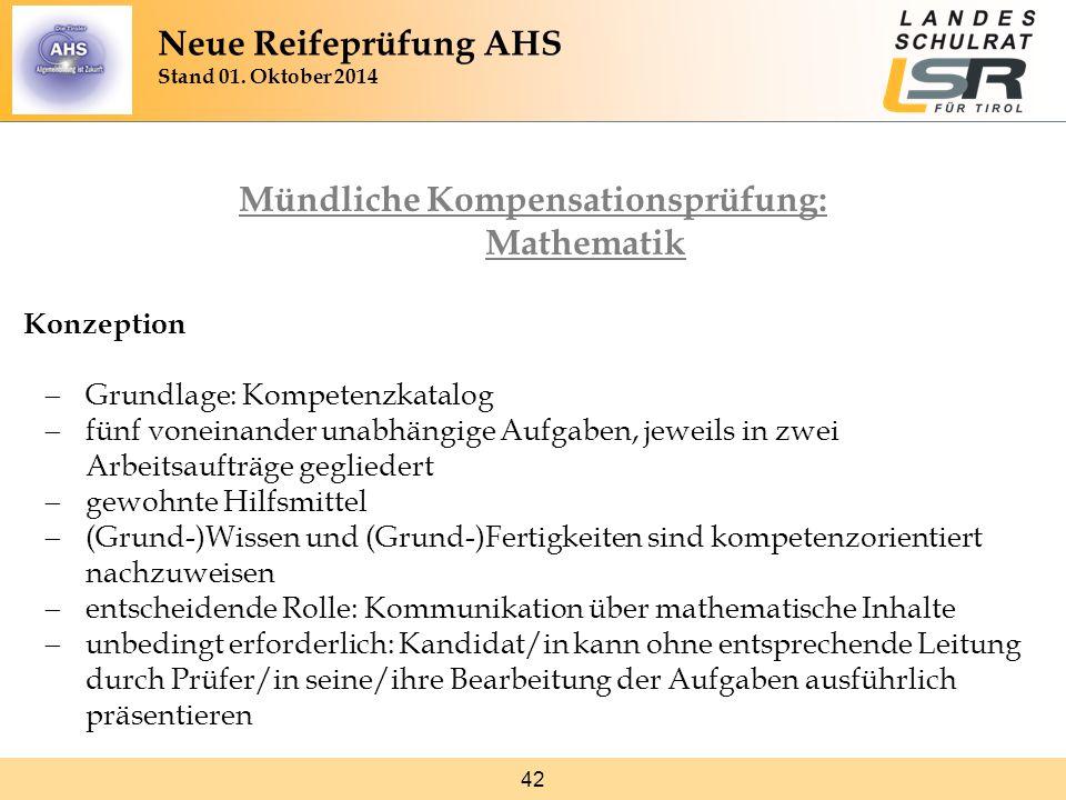 42 Mündliche Kompensationsprüfung: Mathematik Konzeption  Grundlage: Kompetenzkatalog  fünf voneinander unabhängige Aufgaben, jeweils in zwei Arbeit