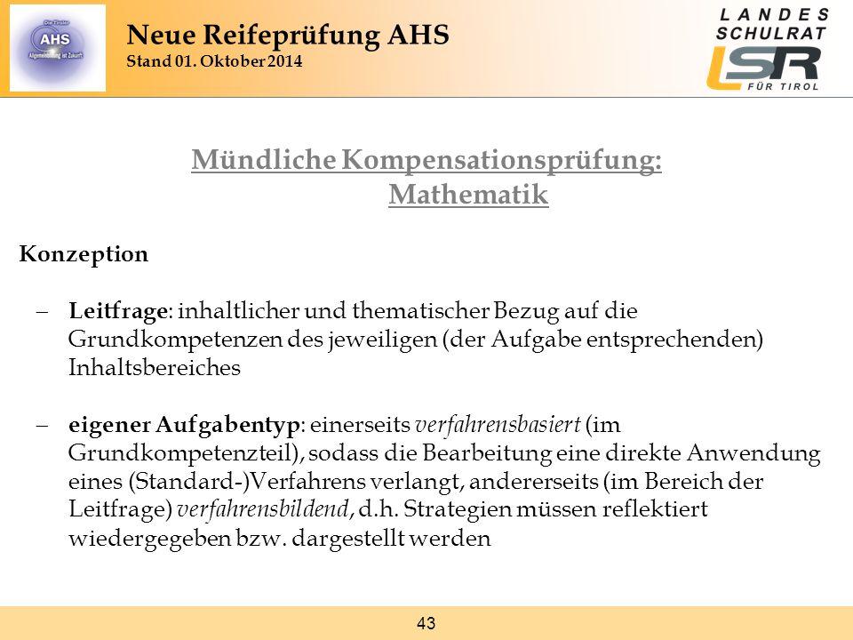 43 Mündliche Kompensationsprüfung: Mathematik Konzeption  Leitfrage : inhaltlicher und thematischer Bezug auf die Grundkompetenzen des jeweiligen (de