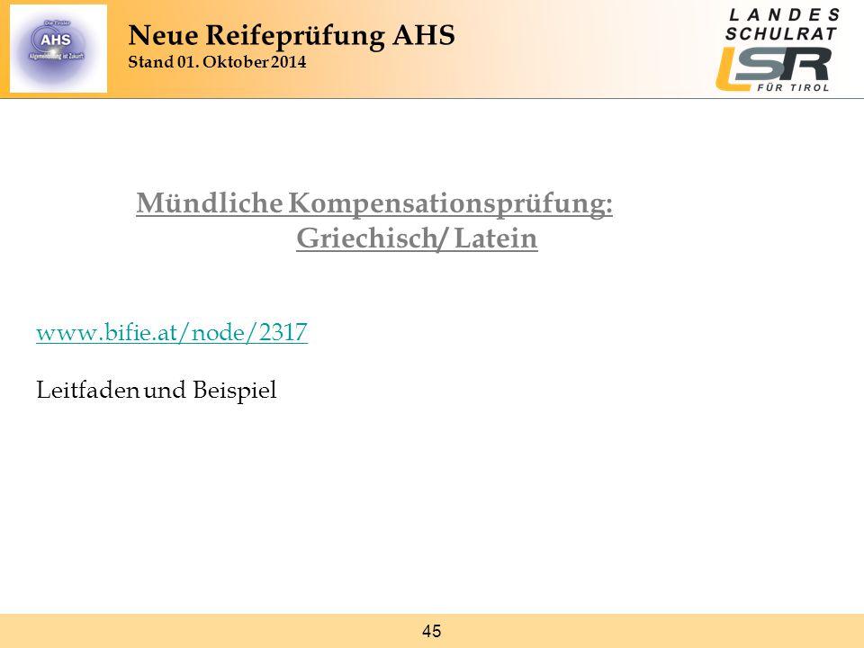 45 Mündliche Kompensationsprüfung: Griechisch/ Latein www.bifie.at/node/2317 Leitfaden und Beispiel Neue Reifeprüfung AHS Stand 01. Oktober 2014
