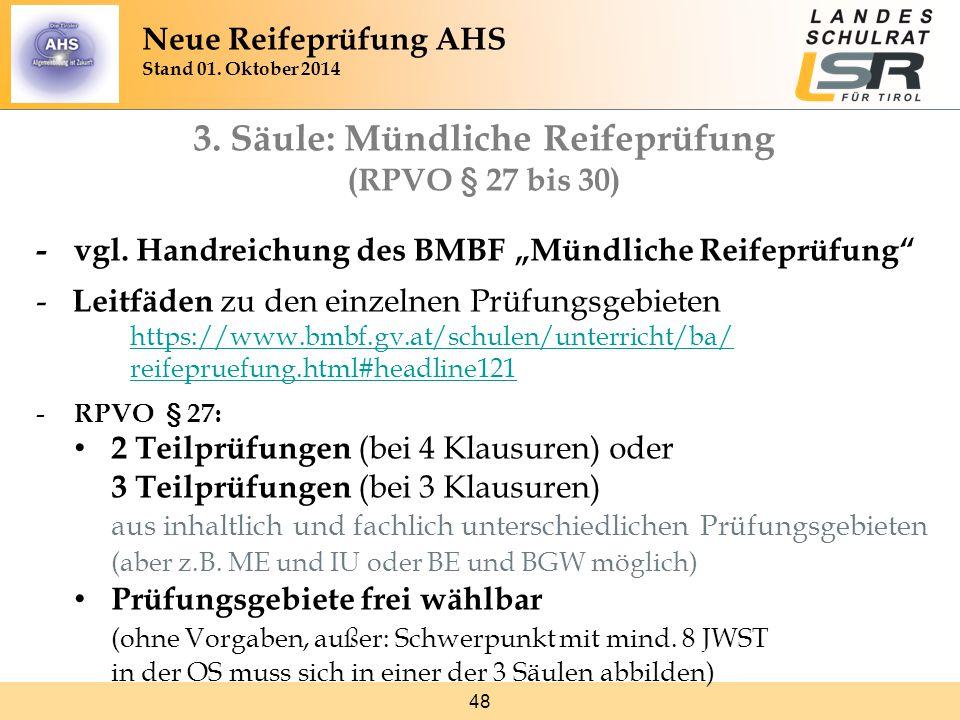"""48 3. Säule: Mündliche Reifeprüfung (RPVO § 27 bis 30) -vgl. Handreichung des BMBF """"Mündliche Reifeprüfung"""" - Leitfäden zu den einzelnen Prüfungsgebie"""