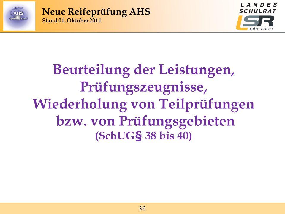 96 Beurteilung der Leistungen, Prüfungszeugnisse, Wiederholung von Teilprüfungen bzw. von Prüfungsgebieten (SchUG§ 38 bis 40) Neue Reifeprüfung AHS St
