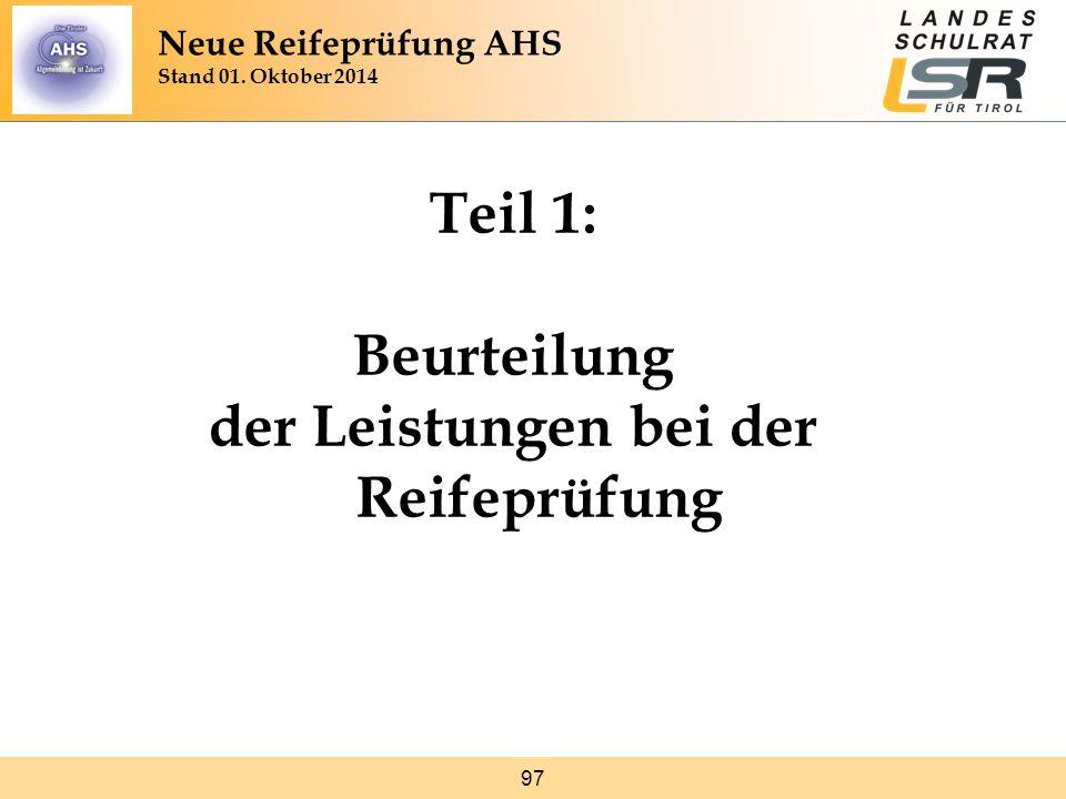 97 Teil 1: Beurteilung der Leistungen bei der Reifeprüfung Neue Reifeprüfung AHS Stand 01. Oktober 2014