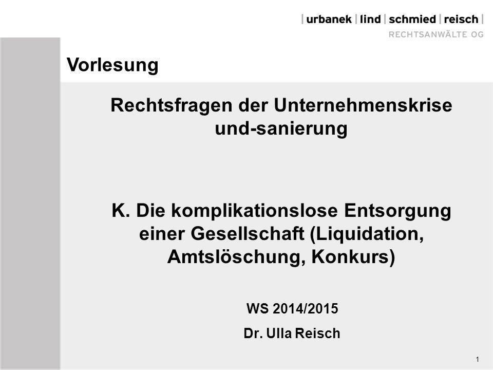 1 Rechtsfragen der Unternehmenskrise und-sanierung K. Die komplikationslose Entsorgung einer Gesellschaft (Liquidation, Amtslöschung, Konkurs) WS 2014