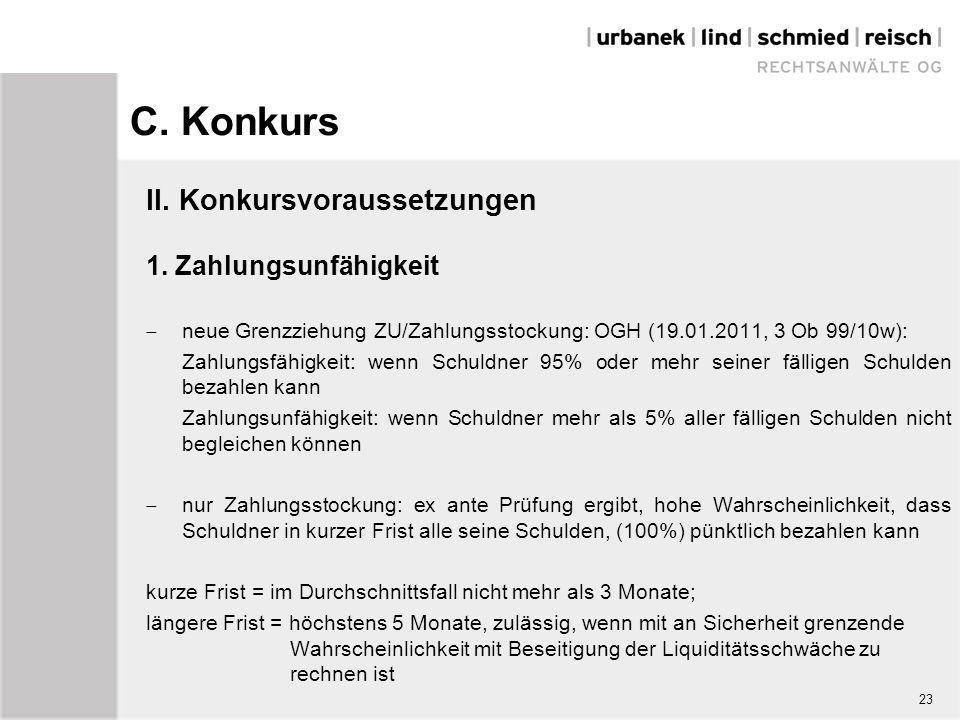 C. Konkurs II. Konkursvoraussetzungen 1. Zahlungsunfähigkeit  neue Grenzziehung ZU/Zahlungsstockung: OGH (19.01.2011, 3 Ob 99/10w): Zahlungsfähigkeit