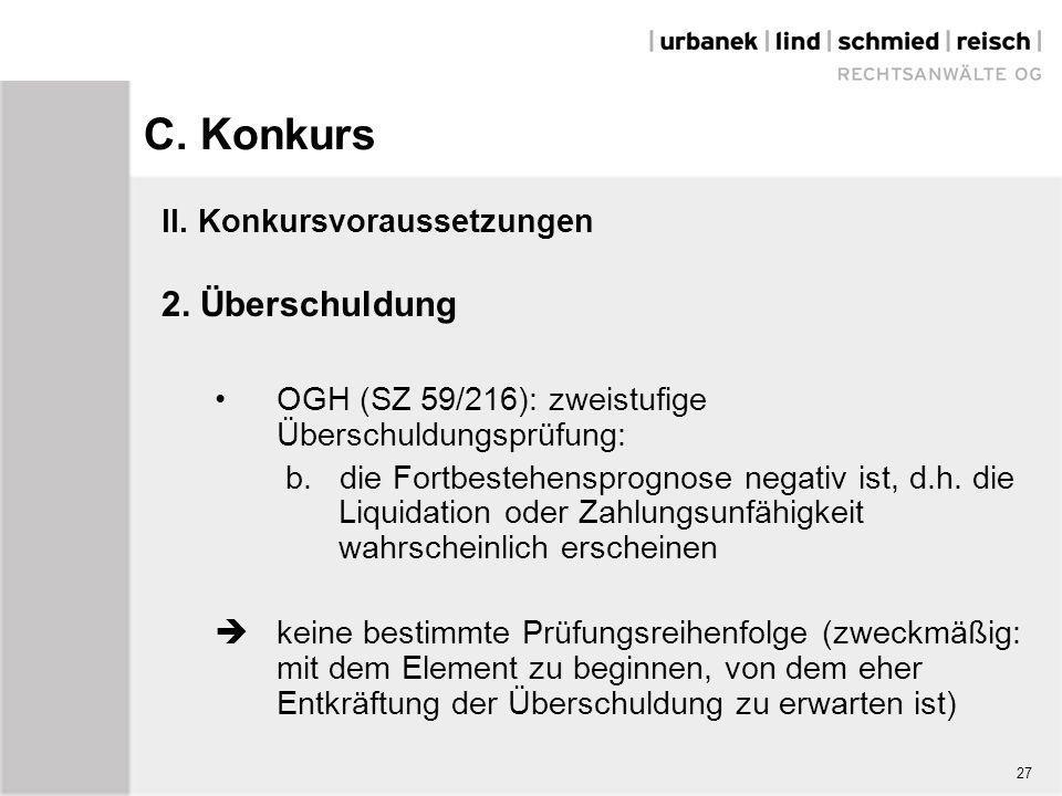 C. Konkurs II. Konkursvoraussetzungen 2. Überschuldung OGH (SZ 59/216): zweistufige Überschuldungsprüfung: b. die Fortbestehensprognose negativ ist, d