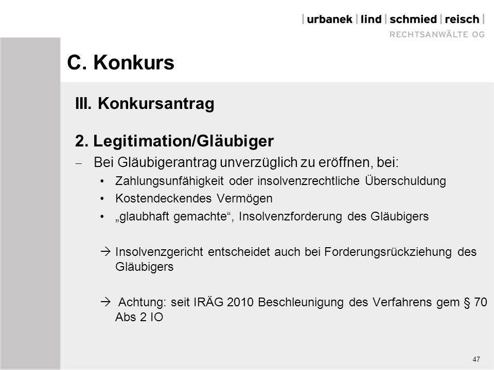 C. Konkurs III. Konkursantrag 2. Legitimation/Gläubiger  Bei Gläubigerantrag unverzüglich zu eröffnen, bei: Zahlungsunfähigkeit oder insolvenzrechtli