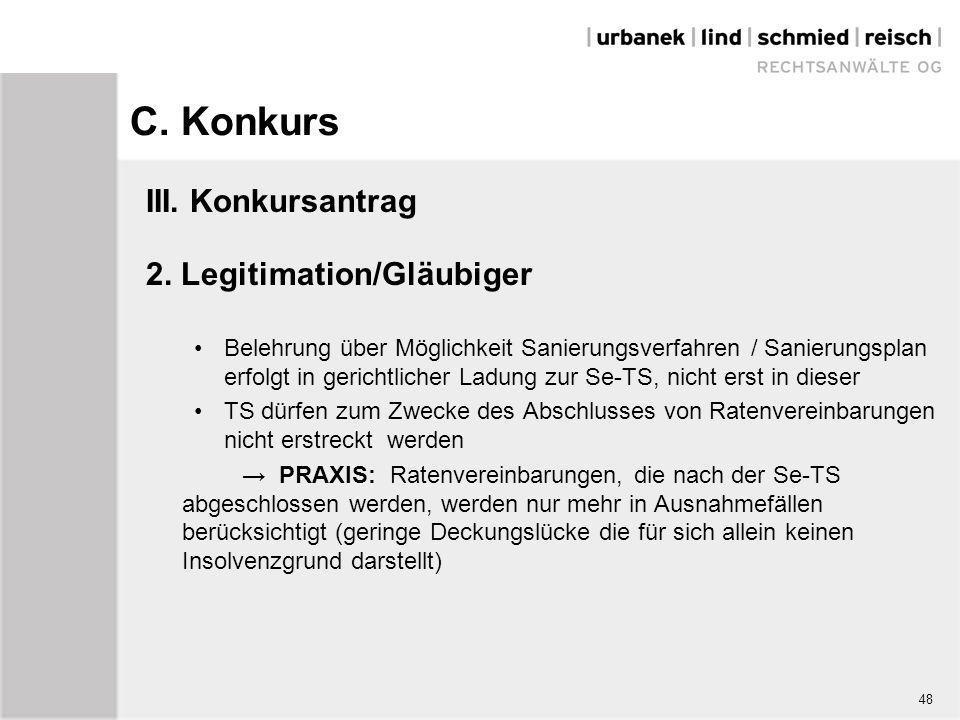 C. Konkurs III. Konkursantrag 2. Legitimation/Gläubiger Belehrung über Möglichkeit Sanierungsverfahren / Sanierungsplan erfolgt in gerichtlicher Ladun