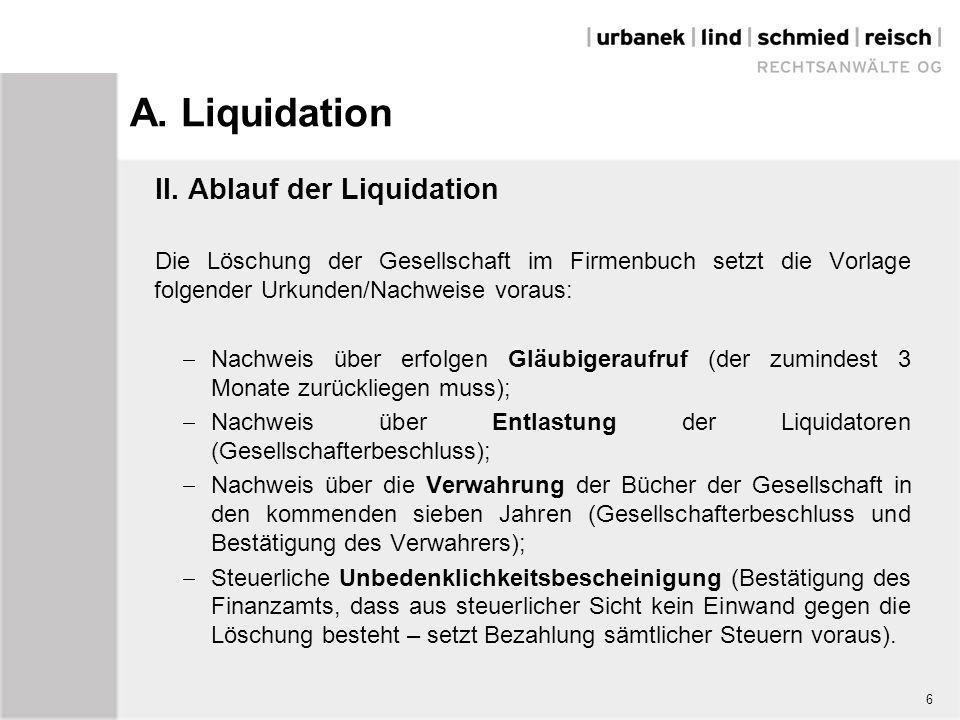 A. Liquidation II. Ablauf der Liquidation Die Löschung der Gesellschaft im Firmenbuch setzt die Vorlage folgender Urkunden/Nachweise voraus:  Nachwei