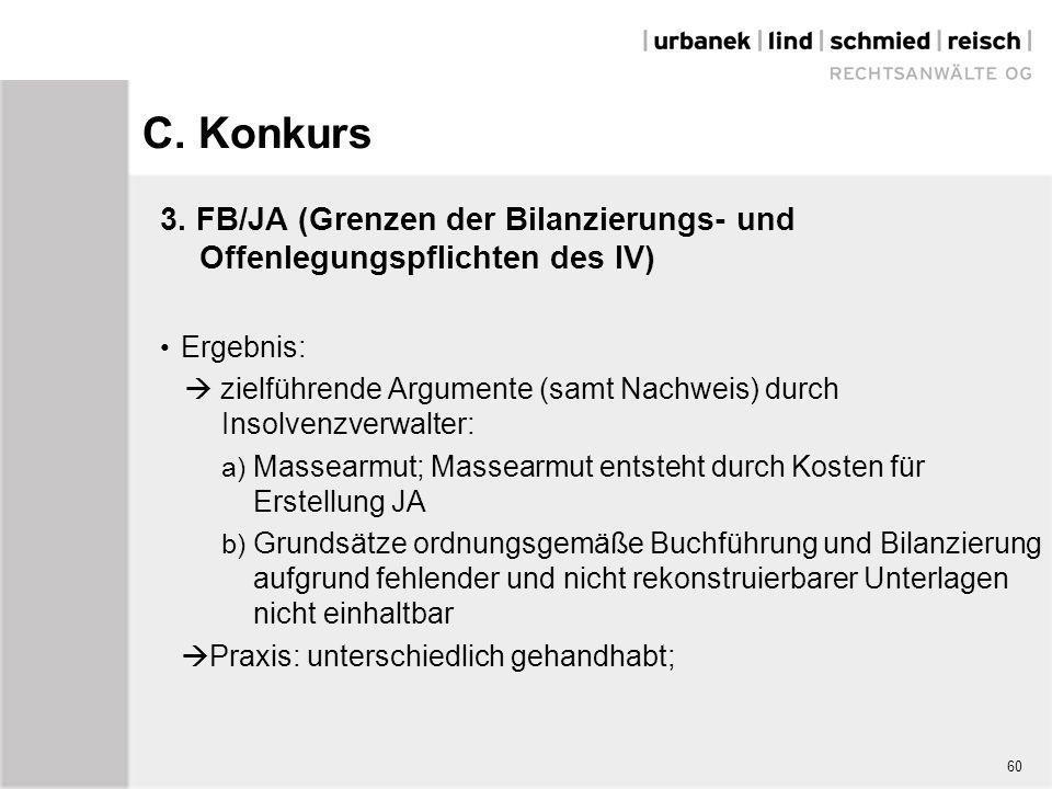 C. Konkurs 3. FB/JA (Grenzen der Bilanzierungs- und Offenlegungspflichten des IV) Ergebnis:  zielführende Argumente (samt Nachweis) durch Insolvenzve