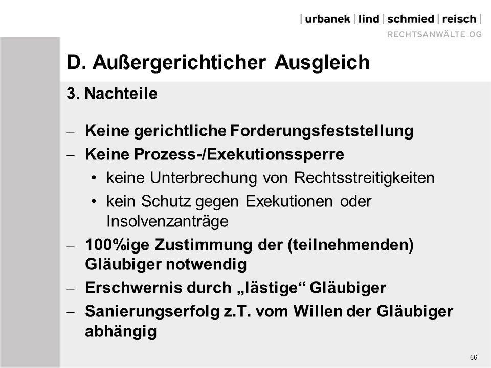 66 D. Außergerichticher Ausgleich 3. Nachteile  Keine gerichtliche Forderungsfeststellung  Keine Prozess-/Exekutionssperre keine Unterbrechung von R