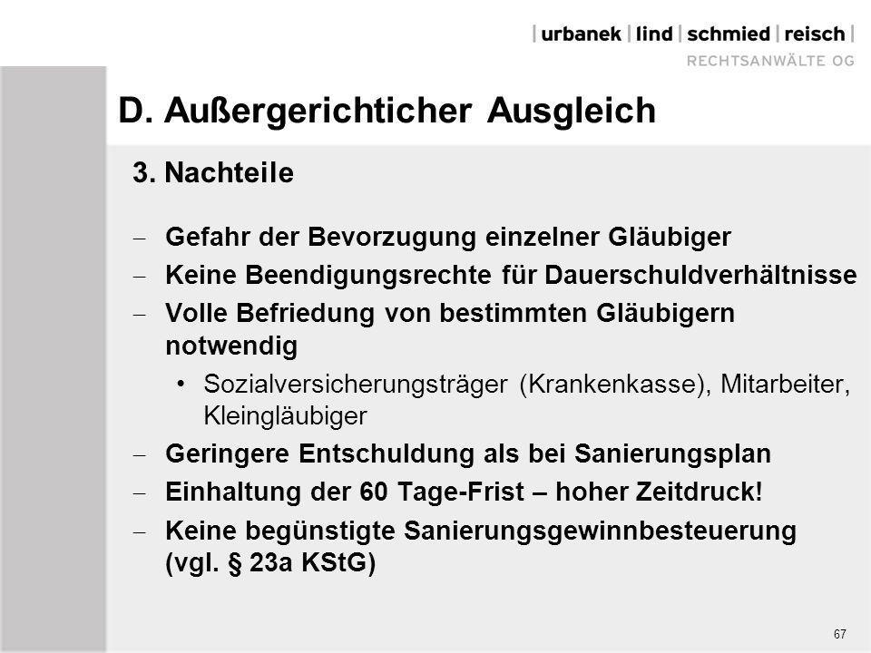 67 D. Außergerichticher Ausgleich 3. Nachteile  Gefahr der Bevorzugung einzelner Gläubiger  Keine Beendigungsrechte für Dauerschuldverhältnisse  Vo