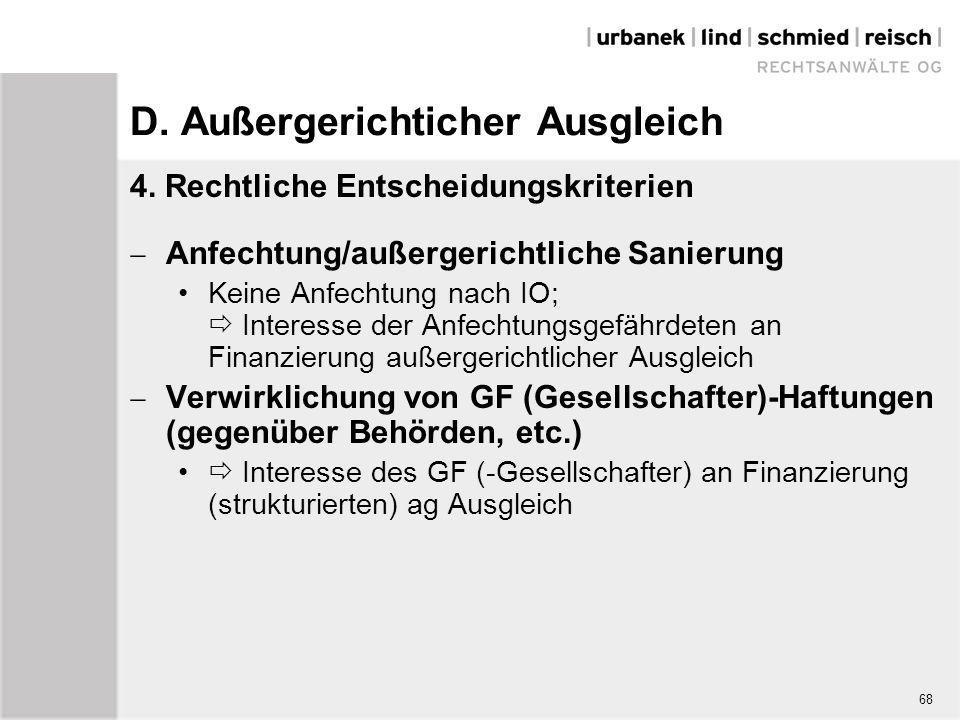 68 D. Außergerichticher Ausgleich 4. Rechtliche Entscheidungskriterien  Anfechtung/außergerichtliche Sanierung Keine Anfechtung nach IO;  Interesse