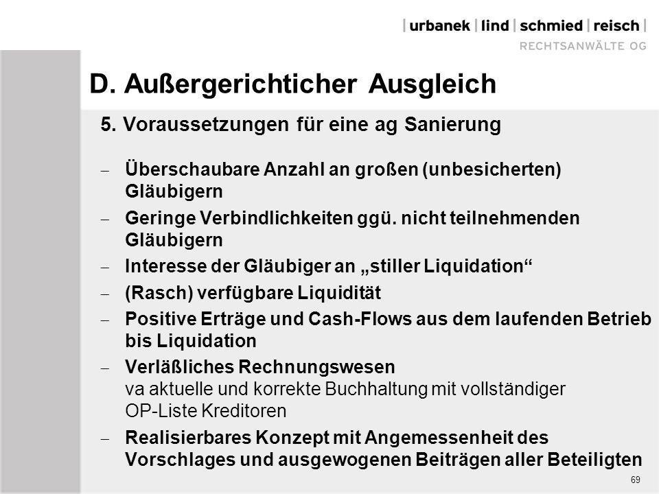 69 D. Außergerichticher Ausgleich 5. Voraussetzungen für eine ag Sanierung  Überschaubare Anzahl an großen (unbesicherten) Gläubigern  Geringe Verbi