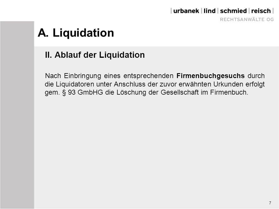 A. Liquidation II. Ablauf der Liquidation Nach Einbringung eines entsprechenden Firmenbuchgesuchs durch die Liquidatoren unter Anschluss der zuvor erw