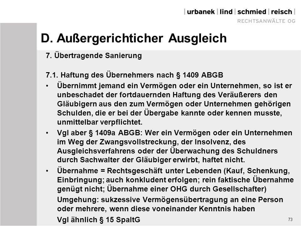 D. Außergerichticher Ausgleich 7. Übertragende Sanierung 7.1. Haftung des Übernehmers nach § 1409 ABGB Übernimmt jemand ein Vermögen oder ein Unterneh
