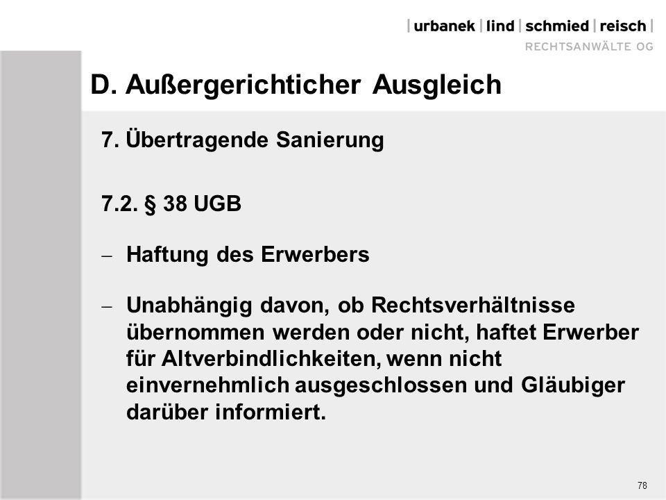 D. Außergerichticher Ausgleich 7. Übertragende Sanierung 7.2. § 38 UGB  Haftung des Erwerbers  Unabhängig davon, ob Rechtsverhältnisse übernommen we