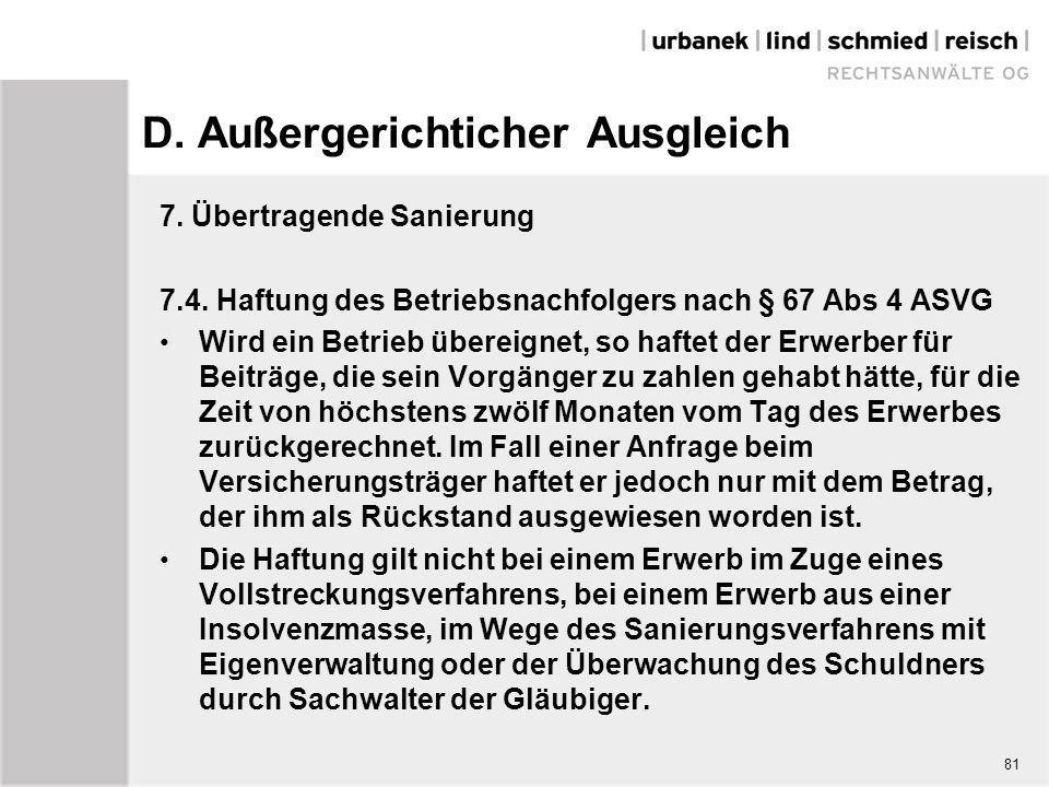 D. Außergerichticher Ausgleich 7. Übertragende Sanierung 7.4. Haftung des Betriebsnachfolgers nach § 67 Abs 4 ASVG Wird ein Betrieb übereignet, so haf