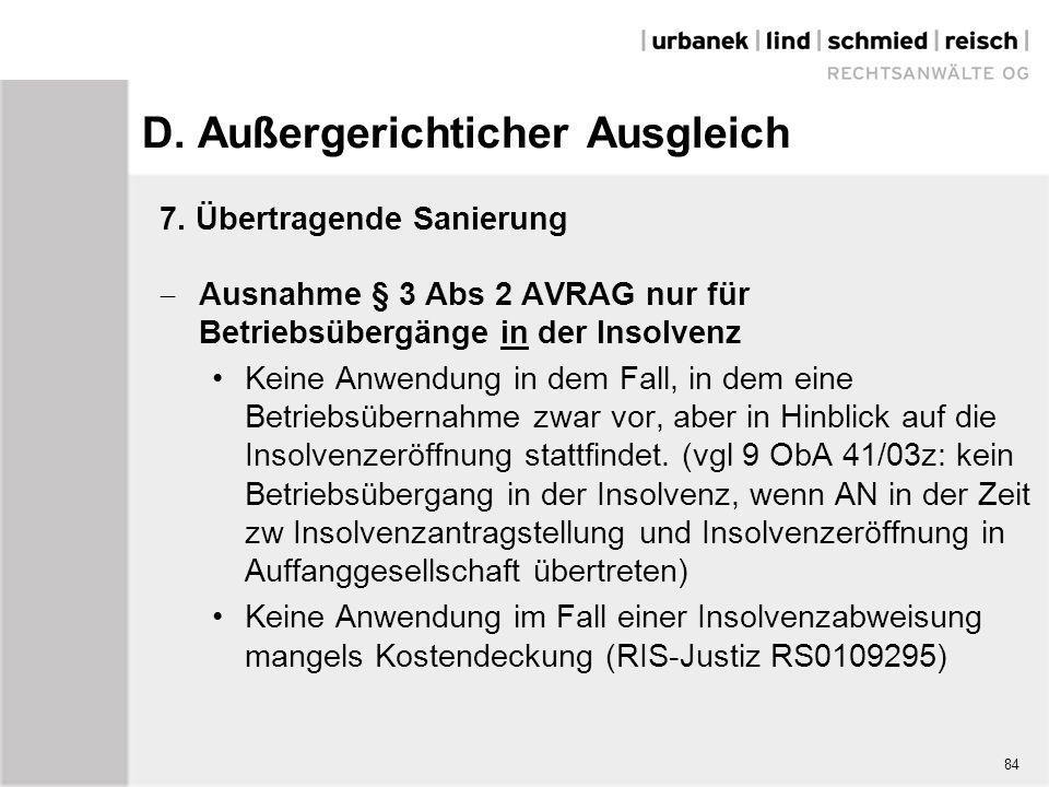 D. Außergerichticher Ausgleich 7. Übertragende Sanierung  Ausnahme § 3 Abs 2 AVRAG nur für Betriebsübergänge in der Insolvenz Keine Anwendung in dem