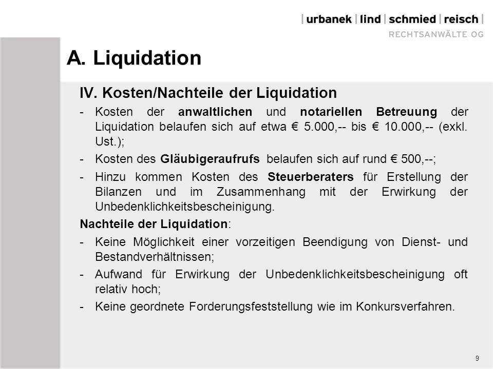 A. Liquidation IV. Kosten/Nachteile der Liquidation -Kosten der anwaltlichen und notariellen Betreuung der Liquidation belaufen sich auf etwa € 5.000,