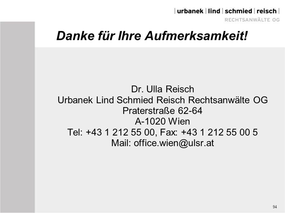 Danke für Ihre Aufmerksamkeit! Dr. Ulla Reisch Urbanek Lind Schmied Reisch Rechtsanwälte OG Praterstraße 62-64 A-1020 Wien Tel: +43 1 212 55 00, Fax: