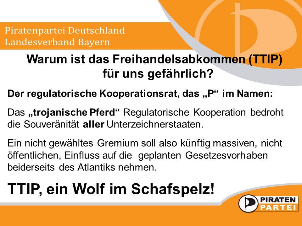 """Warum ist das Freihandelsabkommen (TTIP) für uns gefährlich? Der regulatorische Kooperationsrat, das """"P"""" im Namen: Das """"trojanische Pferd"""" Regulatoris"""