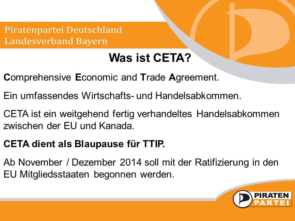 Was ist CETA? Comprehensive Economic and Trade Agreement. Ein umfassendes Wirtschafts- und Handelsabkommen. CETA ist ein weitgehend fertig verhandelte