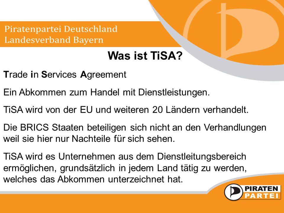 Was ist TiSA? Trade in Services Agreement Ein Abkommen zum Handel mit Dienstleistungen. TiSA wird von der EU und weiteren 20 Ländern verhandelt. Die B