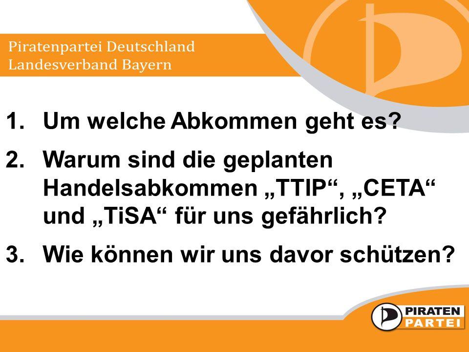"""1.Um welche Abkommen geht es? 2.Warum sind die geplanten Handelsabkommen """"TTIP"""", """"CETA"""" und """"TiSA"""" für uns gefährlich? 3.Wie können wir uns davor schü"""