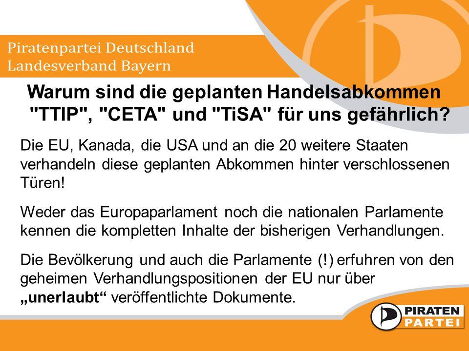 Warum sind die geplanten Handelsabkommen TTIP , CETA und TiSA für uns gefährlich.