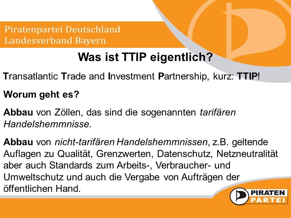 Was ist TTIP eigentlich? Transatlantic Trade and Investment Partnership, kurz: TTIP! Worum geht es? Abbau von Zöllen, das sind die sogenannten tarifär