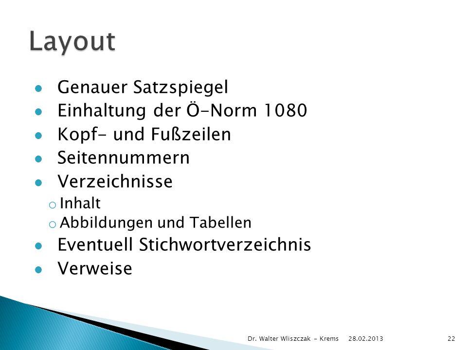 Genauer Satzspiegel Einhaltung der Ö-Norm 1080 Kopf- und Fußzeilen Seitennummern Verzeichnisse o Inhalt o Abbildungen und Tabellen Eventuell Stichwort