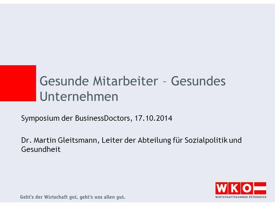 Gesunde Mitarbeiter – Gesundes Unternehmen Symposium der BusinessDoctors, 17.10.2014 Dr. Martin Gleitsmann, Leiter der Abteilung für Sozialpolitik und