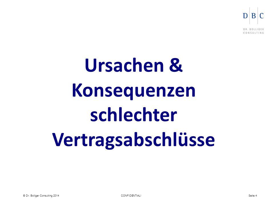 © Dr. Bolliger Consulting 2014CONFIDENTIAL!Seite 4 Ursachen & Konsequenzen schlechter Vertragsabschlüsse