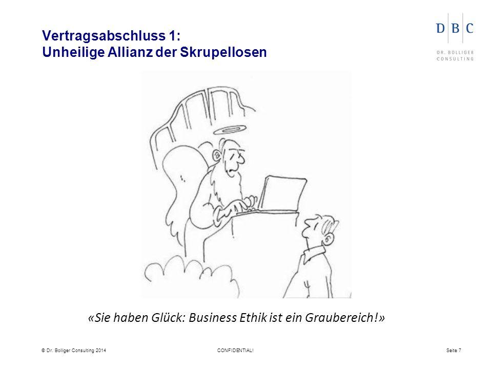© Dr. Bolliger Consulting 2014CONFIDENTIAL!Seite 7 Vertragsabschluss 1: Unheilige Allianz der Skrupellosen «Sie haben Glück: Business Ethik ist ein Gr