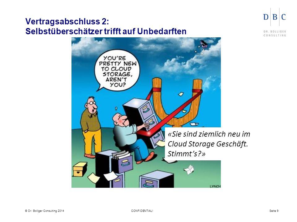 © Dr. Bolliger Consulting 2014CONFIDENTIAL!Seite 9 Vertragsabschluss 2: Selbstüberschätzer trifft auf Unbedarften «Sie sind ziemlich neu im Cloud Stor