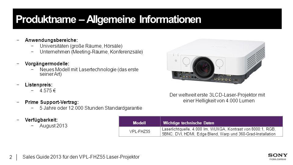 Produktname – Allgemeine Informationen Sales Guide 2013 für den VPL-FHZ55 Laser-Projektor 2 −Anwendungsbereiche: −Universitäten (große Räume, Hörsäle)