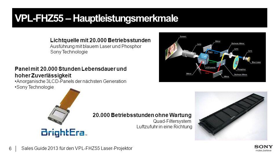 Sales Guide 2013 für den VPL-FHZ55 Laser-Projektor 6 VPL-FHZ55 – Hauptleistungsmerkmale Lichtquelle mit 20.000 Betriebsstunden Ausführung mit blauem L