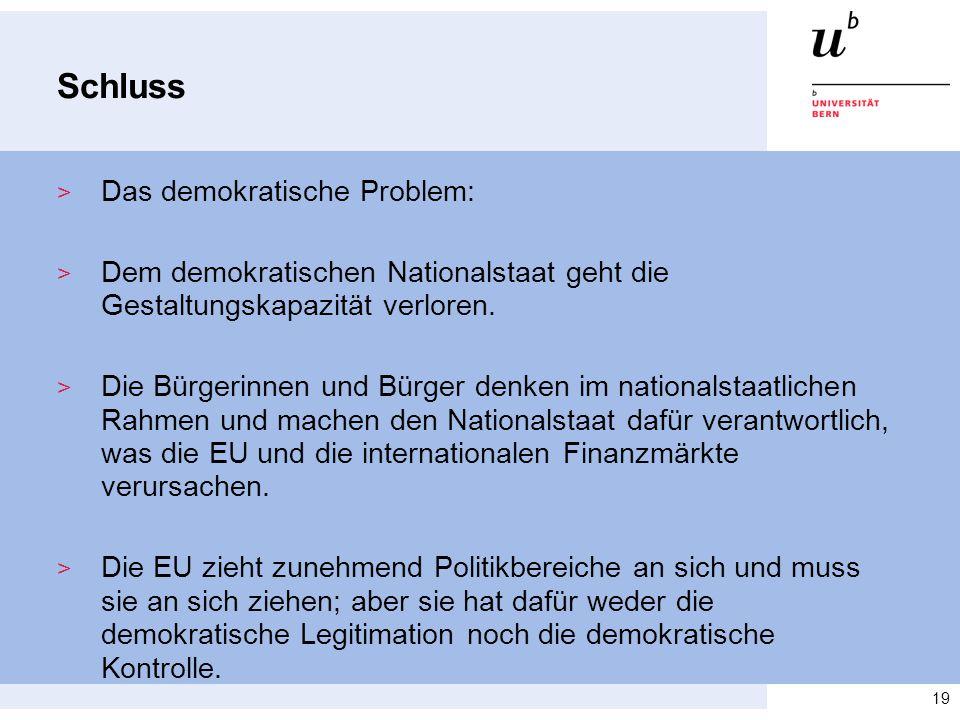 Schluss > Das demokratische Problem: > Dem demokratischen Nationalstaat geht die Gestaltungskapazität verloren. > Die Bürgerinnen und Bürger denken im