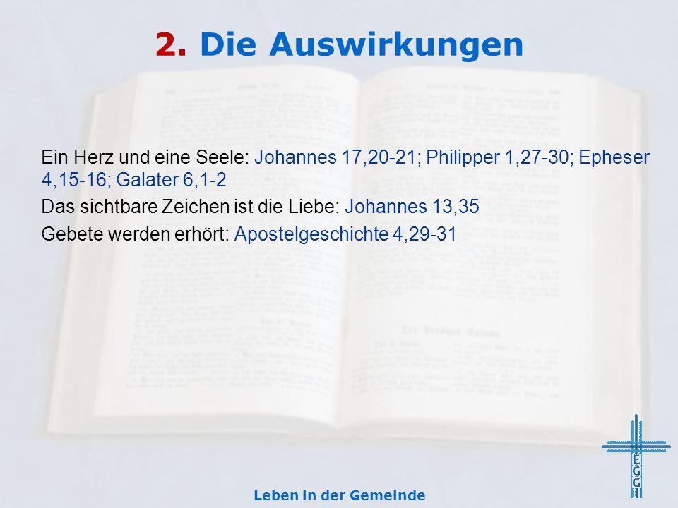 2. Die Auswirkungen Ein Herz und eine Seele: Johannes 17,20-21; Philipper 1,27-30; Epheser 4,15-16; Galater 6,1-2 Das sichtbare Zeichen ist die Liebe: