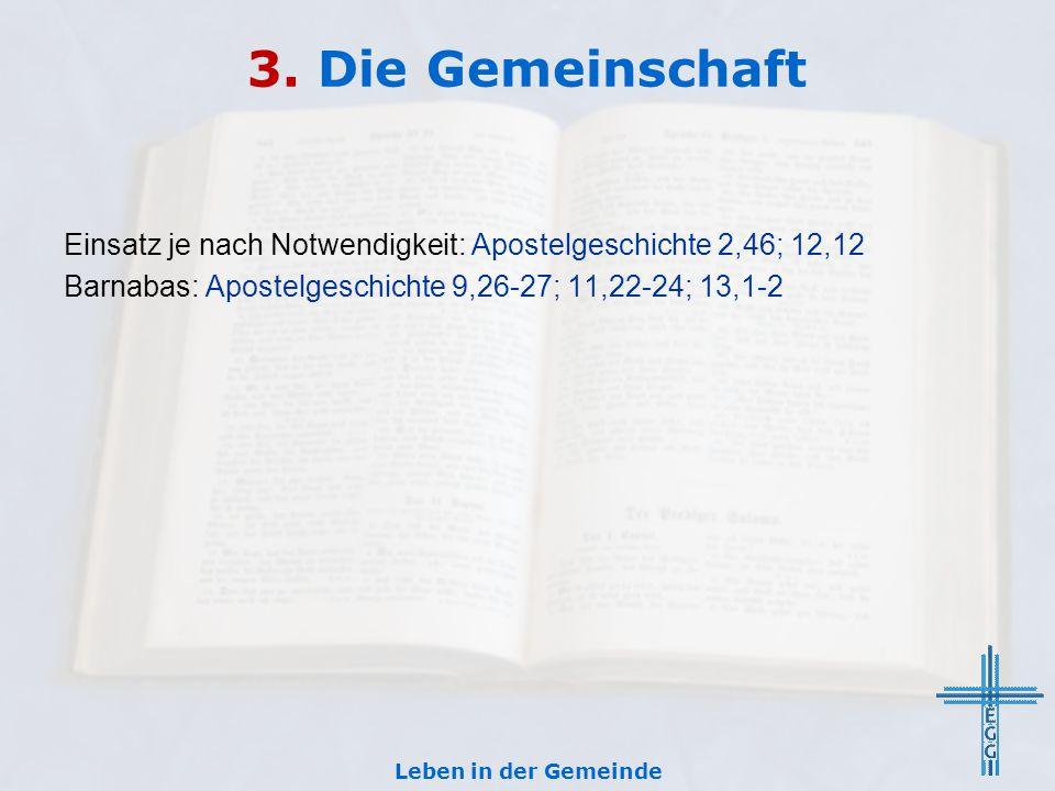 3. Die Gemeinschaft Einsatz je nach Notwendigkeit: Apostelgeschichte 2,46; 12,12 Barnabas: Apostelgeschichte 9,26-27; 11,22-24; 13,1-2 Leben in der Ge