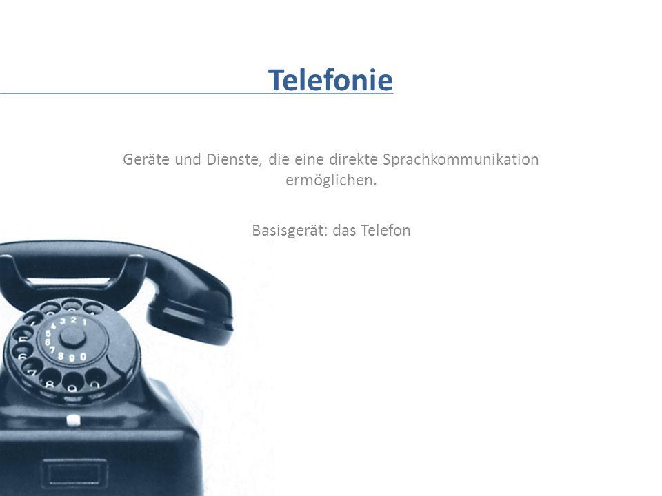 Telefonie Geräte und Dienste, die eine direkte Sprachkommunikation ermöglichen. Basisgerät: das Telefon