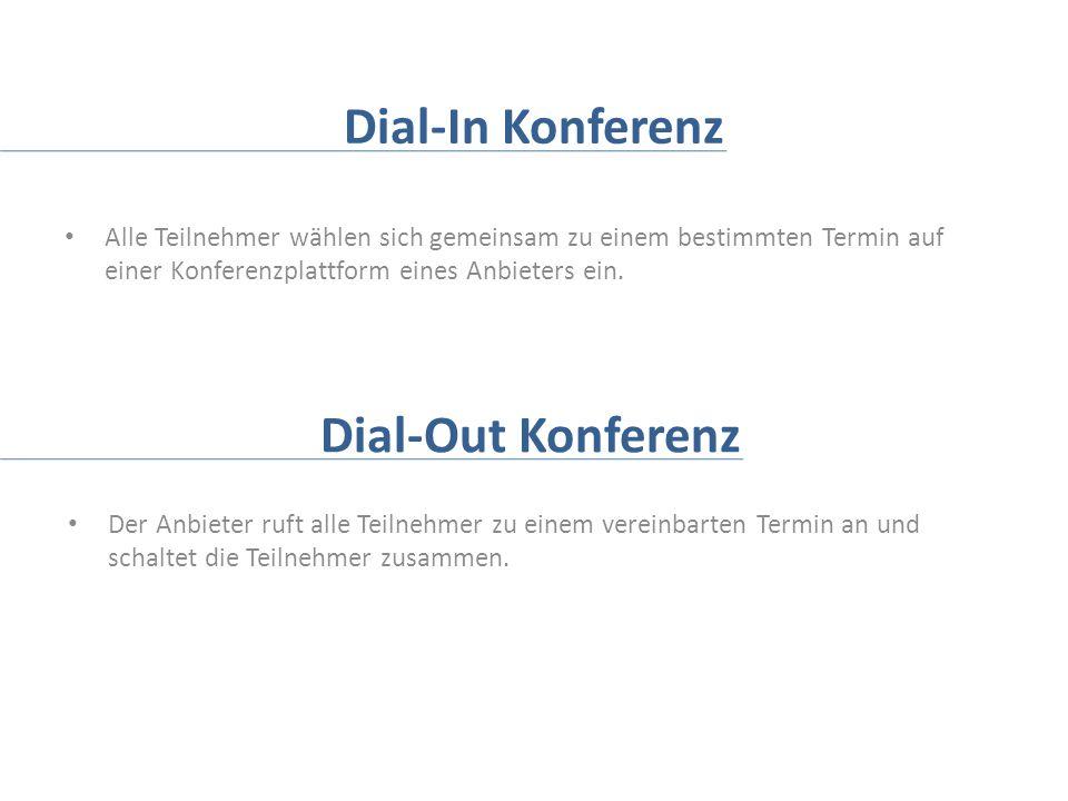 Dial-In Konferenz Alle Teilnehmer wählen sich gemeinsam zu einem bestimmten Termin auf einer Konferenzplattform eines Anbieters ein. Dial-Out Konferen