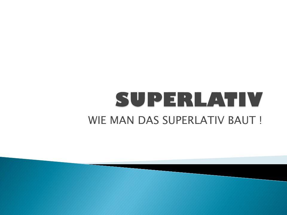 WIE MAN DAS SUPERLATIV BAUT !