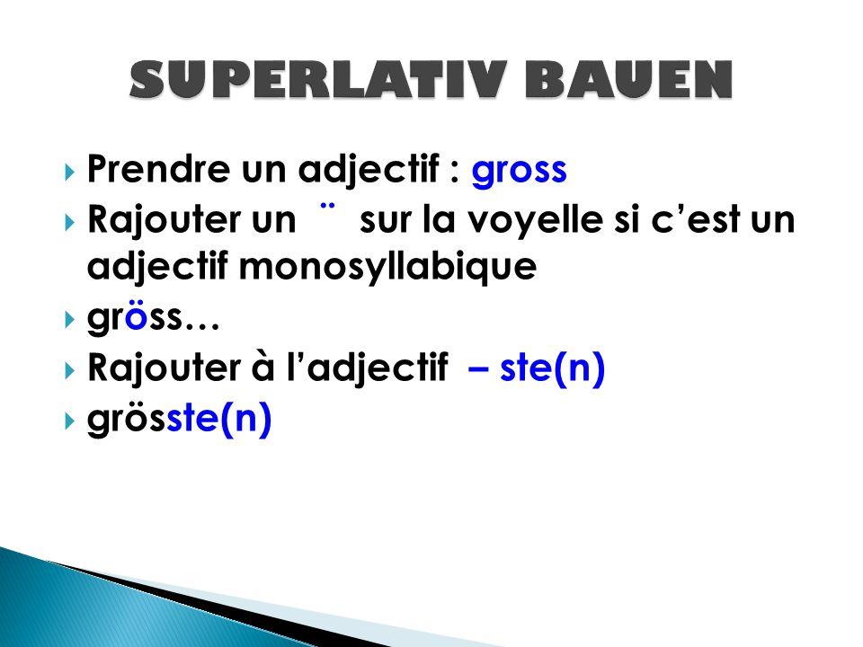  Prendre un adjectif : klein  Rajouter un ¨ sur la voyelle si c'est un adjectif monosyllabique  klein…  Rajouter à l'adjectif – ste(n)  kleinste(n)