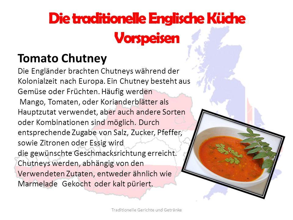 Die traditionelle Englische Küche Vorspeisen Tomato Chutney Die Engländer brachten Chutneys während der Kolonialzeit nach Europa. Ein Chutney besteht