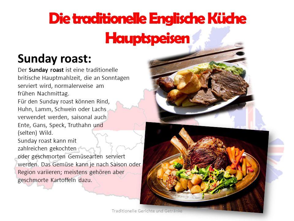 Die traditionelle Englische Küche Hauptspeisen Sunday roast: Der Sunday roast ist eine traditionelle britische Hauptmahlzeit, die an Sonntagen servier