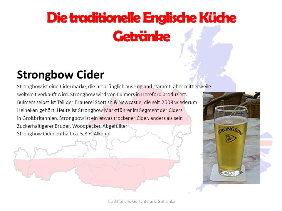 Die traditionelle Englische Küche Getränke Strongbow Cider Strongbow ist eine Cidermarke, die ursprünglich aus England stammt, aber mittlerweile weltw