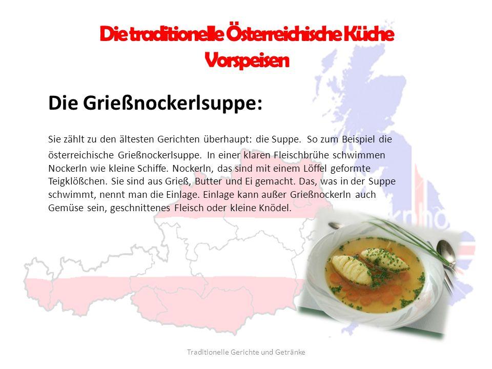 Die traditionelle Österreichische Küche Vorspeisen Die Grießnockerlsuppe: Sie zählt zu den ältesten Gerichten überhaupt: die Suppe. So zum Beispiel di